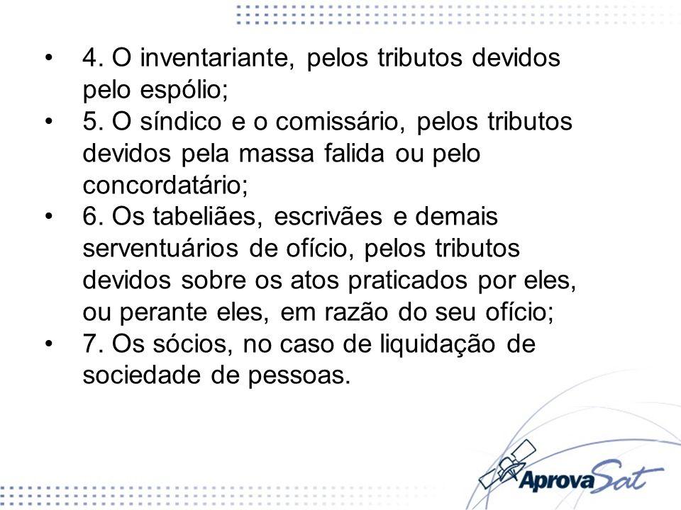 4. O inventariante, pelos tributos devidos pelo espólio;