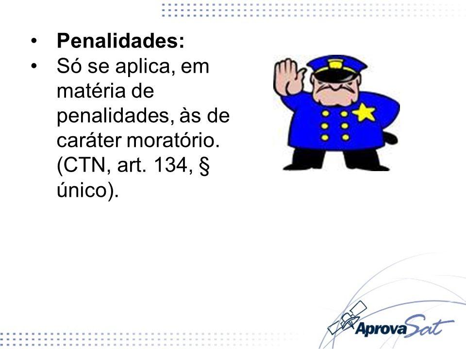 Penalidades:Só se aplica, em matéria de penalidades, às de caráter moratório.