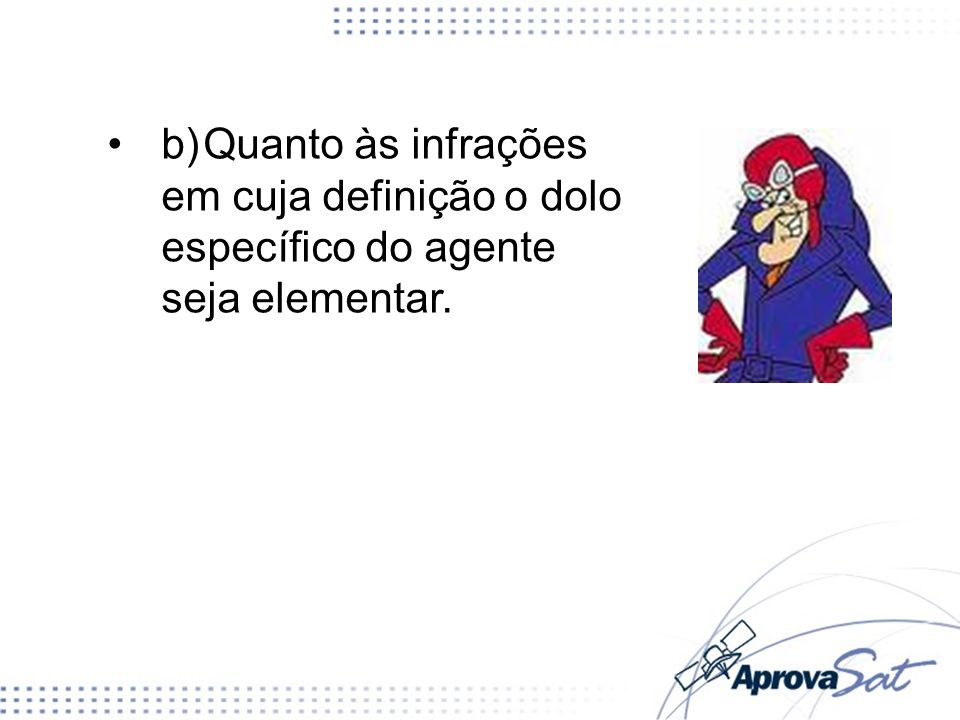 b) Quanto às infrações em cuja definição o dolo específico do agente seja elementar.