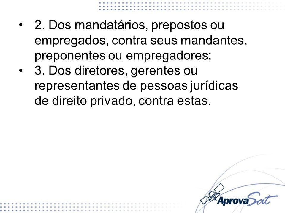 2. Dos mandatários, prepostos ou empregados, contra seus mandantes, preponentes ou empregadores;