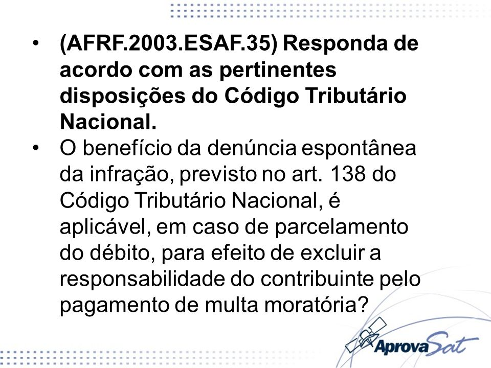 (AFRF.2003.ESAF.35) Responda de acordo com as pertinentes disposições do Código Tributário Nacional.