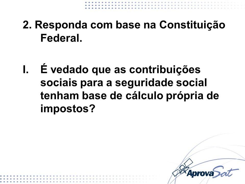 2. Responda com base na Constituição Federal.