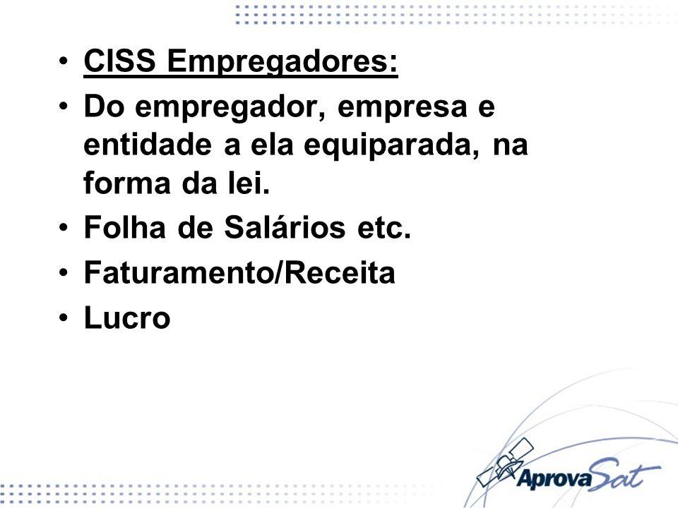 CISS Empregadores:Do empregador, empresa e entidade a ela equiparada, na forma da lei. Folha de Salários etc.