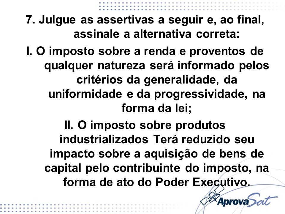 7. Julgue as assertivas a seguir e, ao final, assinale a alternativa correta:
