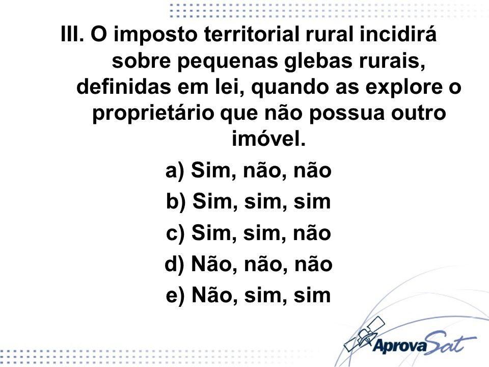 III. O imposto territorial rural incidirá sobre pequenas glebas rurais, definidas em lei, quando as explore o proprietário que não possua outro imóvel.