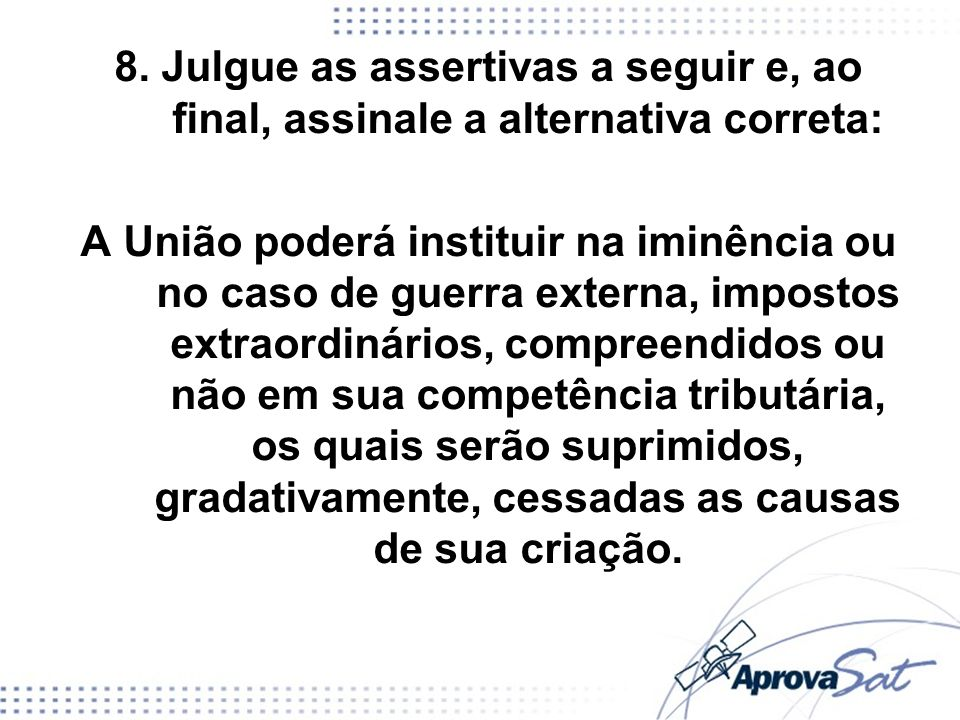 8. Julgue as assertivas a seguir e, ao final, assinale a alternativa correta: