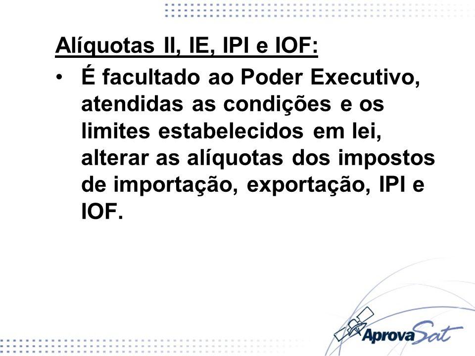 Alíquotas II, IE, IPI e IOF: