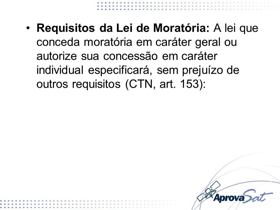 Requisitos da Lei de Moratória: A lei que conceda moratória em caráter geral ou autorize sua concessão em caráter individual especificará, sem prejuízo de outros requisitos (CTN, art.