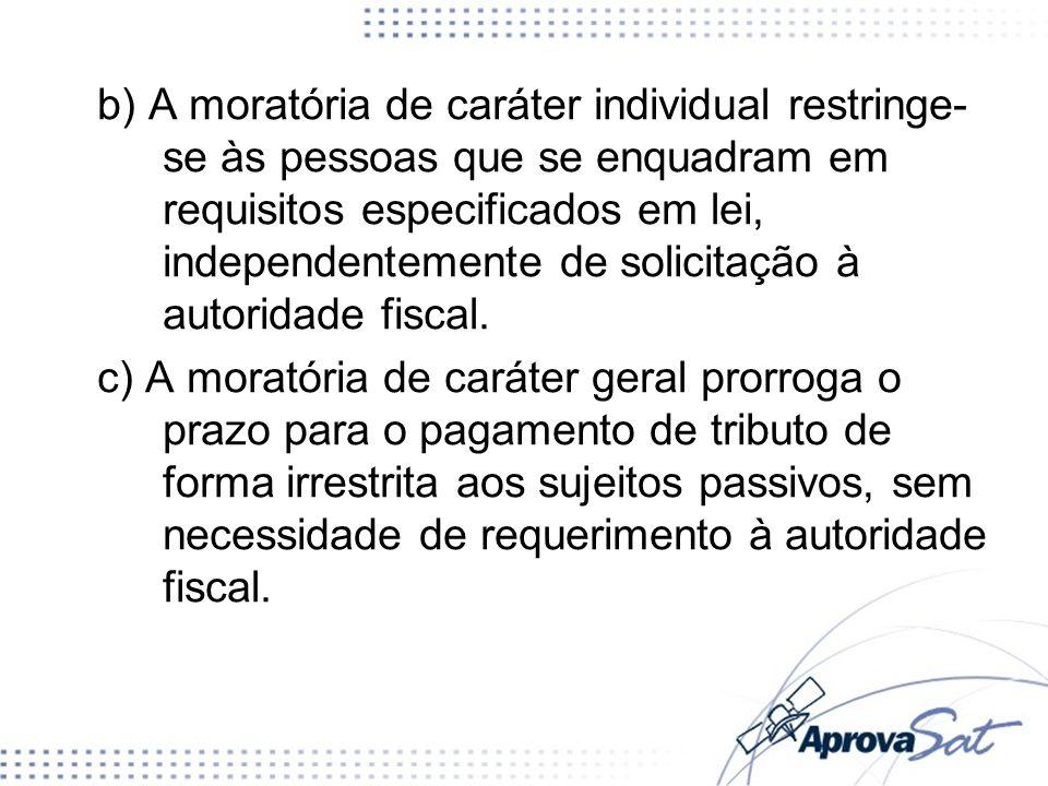 b) A moratória de caráter individual restringe-se às pessoas que se enquadram em requisitos especificados em lei, independentemente de solicitação à autoridade fiscal.