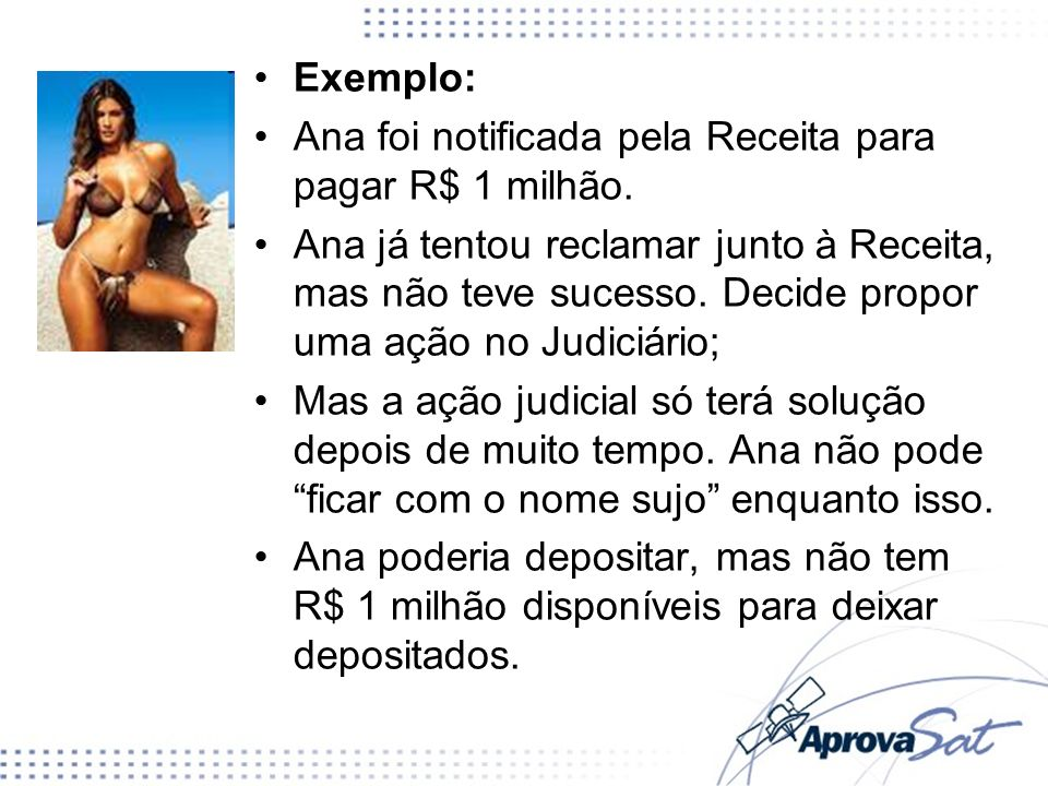 Exemplo:Ana foi notificada pela Receita para pagar R$ 1 milhão.