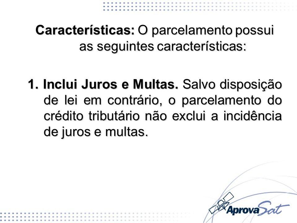 Características: O parcelamento possui as seguintes características: