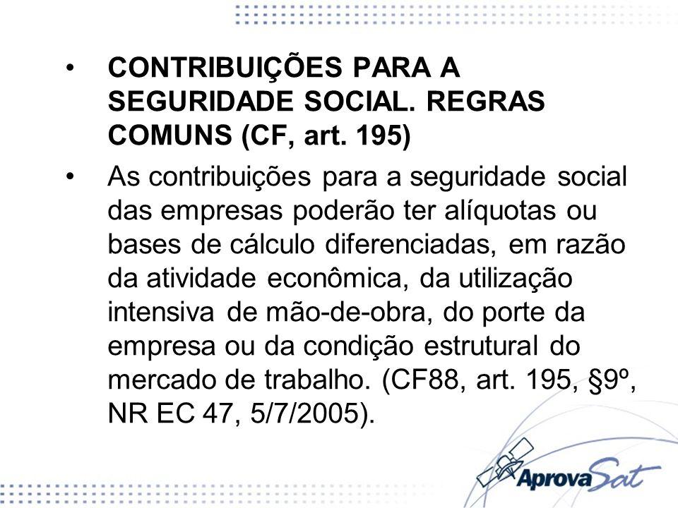 CONTRIBUIÇÕES PARA A SEGURIDADE SOCIAL. REGRAS COMUNS (CF, art. 195)