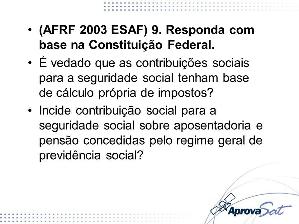 (AFRF 2003 ESAF) 9. Responda com base na Constituição Federal.