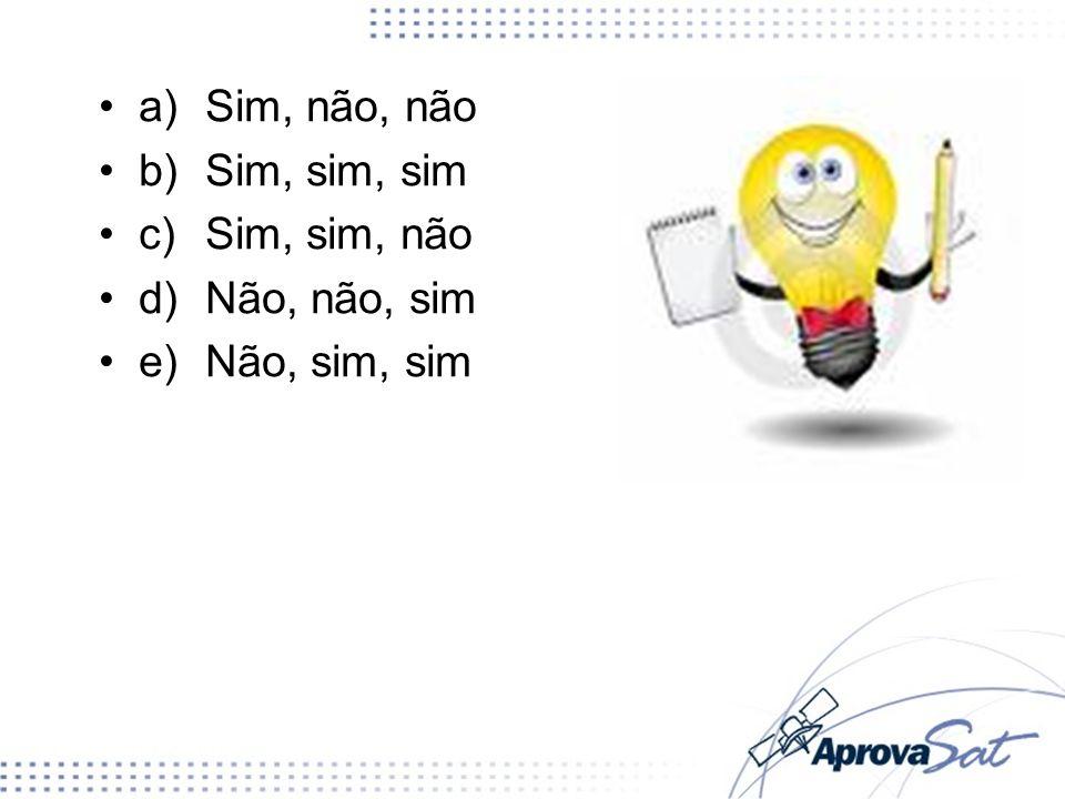 a) Sim, não, não b) Sim, sim, sim c) Sim, sim, não d) Não, não, sim e) Não, sim, sim