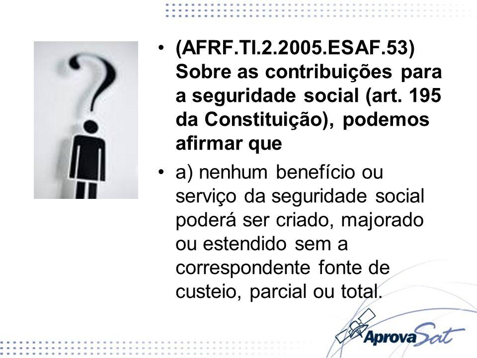 (AFRF.TI.2.2005.ESAF.53) Sobre as contribuições para a seguridade social (art. 195 da Constituição), podemos afirmar que