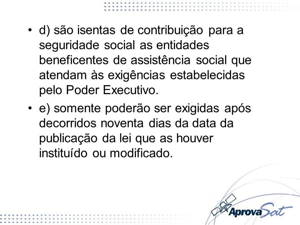 d) são isentas de contribuição para a seguridade social as entidades beneficentes de assistência social que atendam às exigências estabelecidas pelo Poder Executivo.