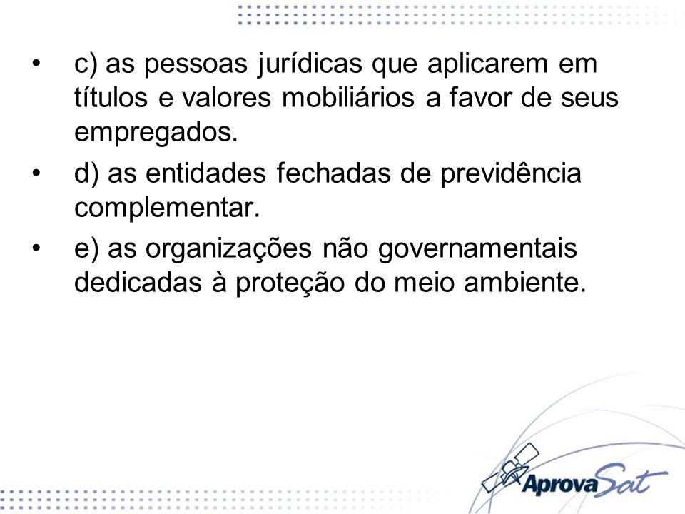d) as entidades fechadas de previdência complementar.