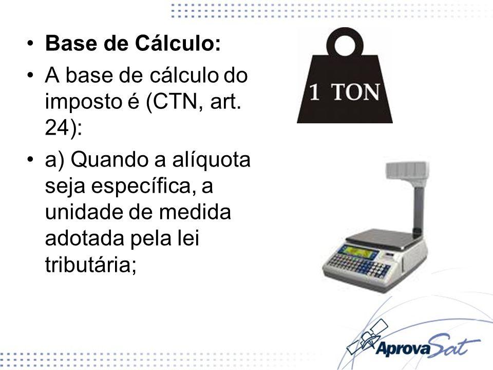 Base de Cálculo:A base de cálculo do imposto é (CTN, art. 24):