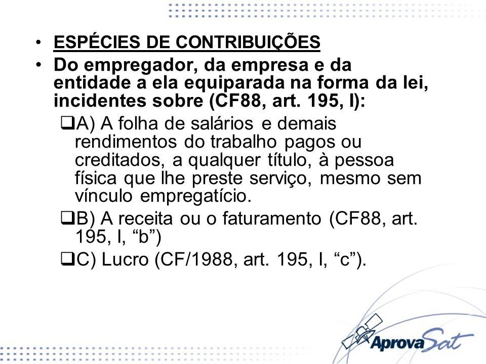 B) A receita ou o faturamento (CF88, art. 195, I, b )