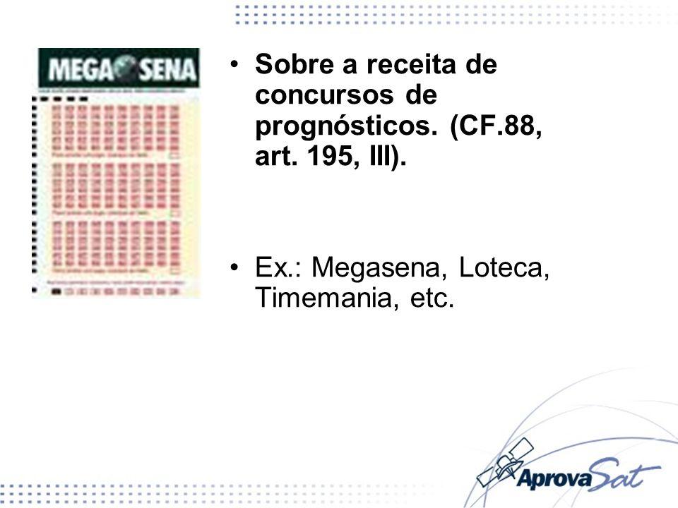 Sobre a receita de concursos de prognósticos. (CF.88, art. 195, III).
