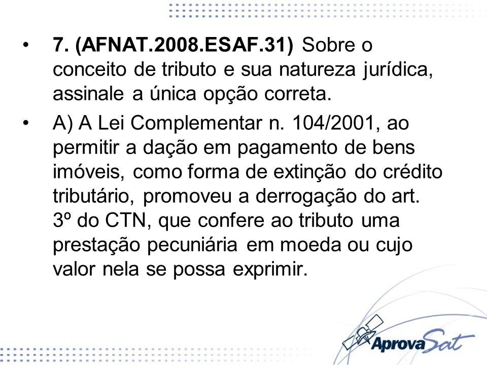 7. (AFNAT.2008.ESAF.31) Sobre o conceito de tributo e sua natureza jurídica, assinale a única opção correta.