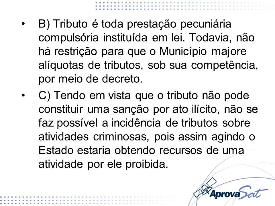 B) Tributo é toda prestação pecuniária compulsória instituída em lei