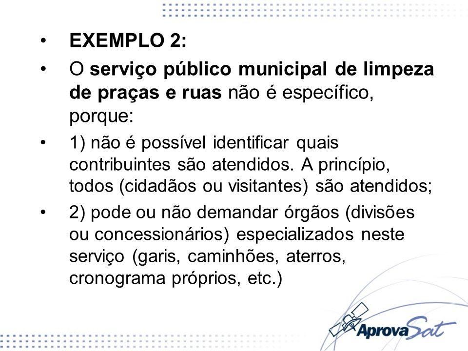 EXEMPLO 2: O serviço público municipal de limpeza de praças e ruas não é específico, porque: