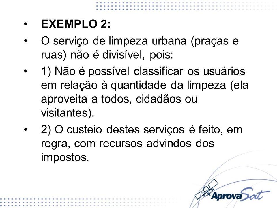 EXEMPLO 2: O serviço de limpeza urbana (praças e ruas) não é divisível, pois: