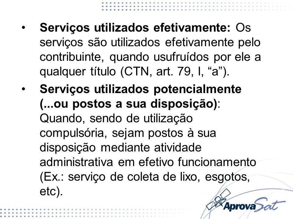 Serviços utilizados efetivamente: Os serviços são utilizados efetivamente pelo contribuinte, quando usufruídos por ele a qualquer título (CTN, art. 79, I, a ).