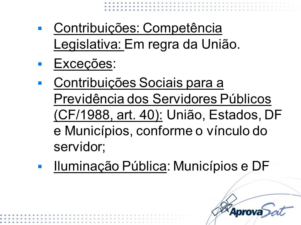 Contribuições: Competência Legislativa: Em regra da União.