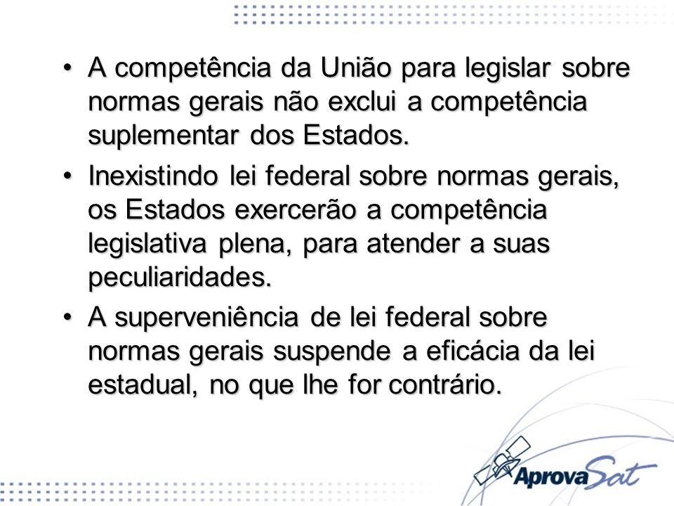 A competência da União para legislar sobre normas gerais não exclui a competência suplementar dos Estados.