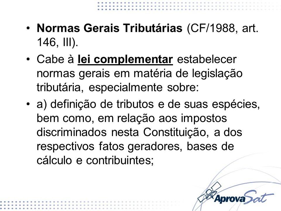 Normas Gerais Tributárias (CF/1988, art. 146, III).