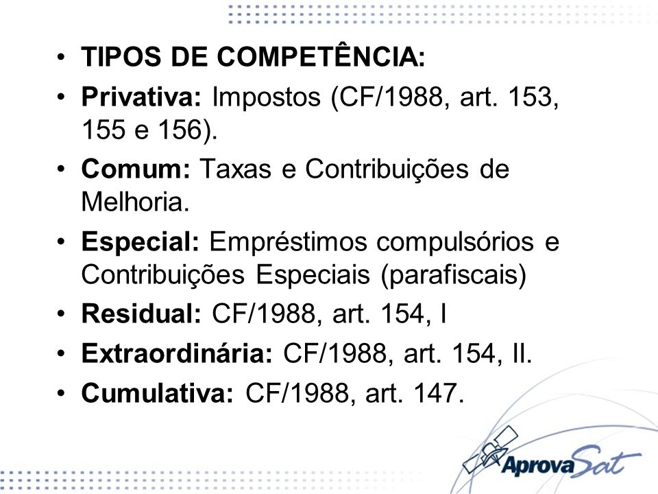 Privativa: Impostos (CF/1988, art. 153, 155 e 156).