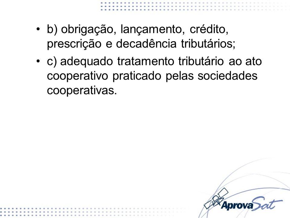 b) obrigação, lançamento, crédito, prescrição e decadência tributários;