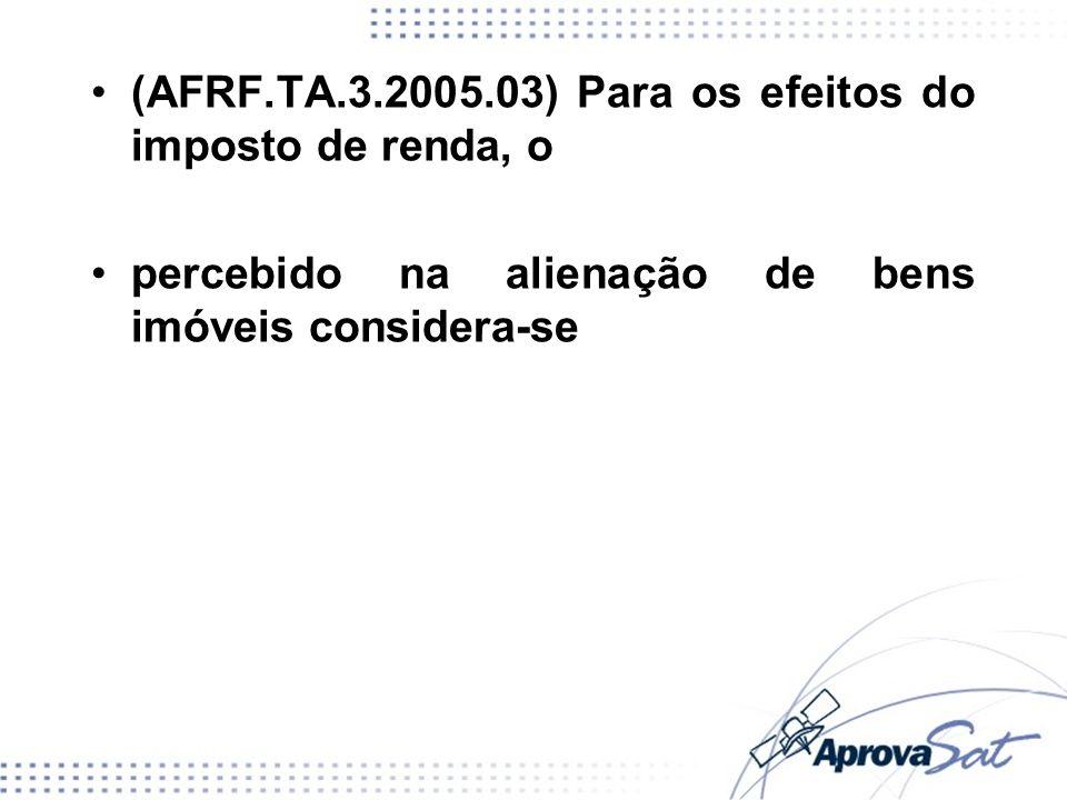 (AFRF.TA.3.2005.03) Para os efeitos do imposto de renda, o