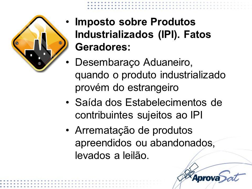 Imposto sobre Produtos Industrializados (IPI). Fatos Geradores: