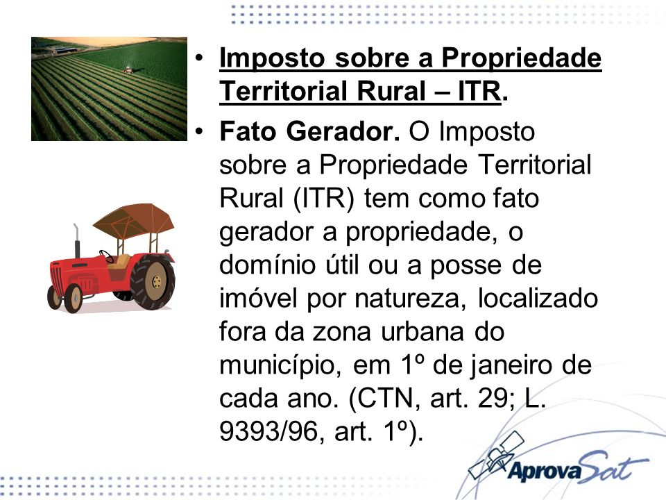 Imposto sobre a Propriedade Territorial Rural – ITR.