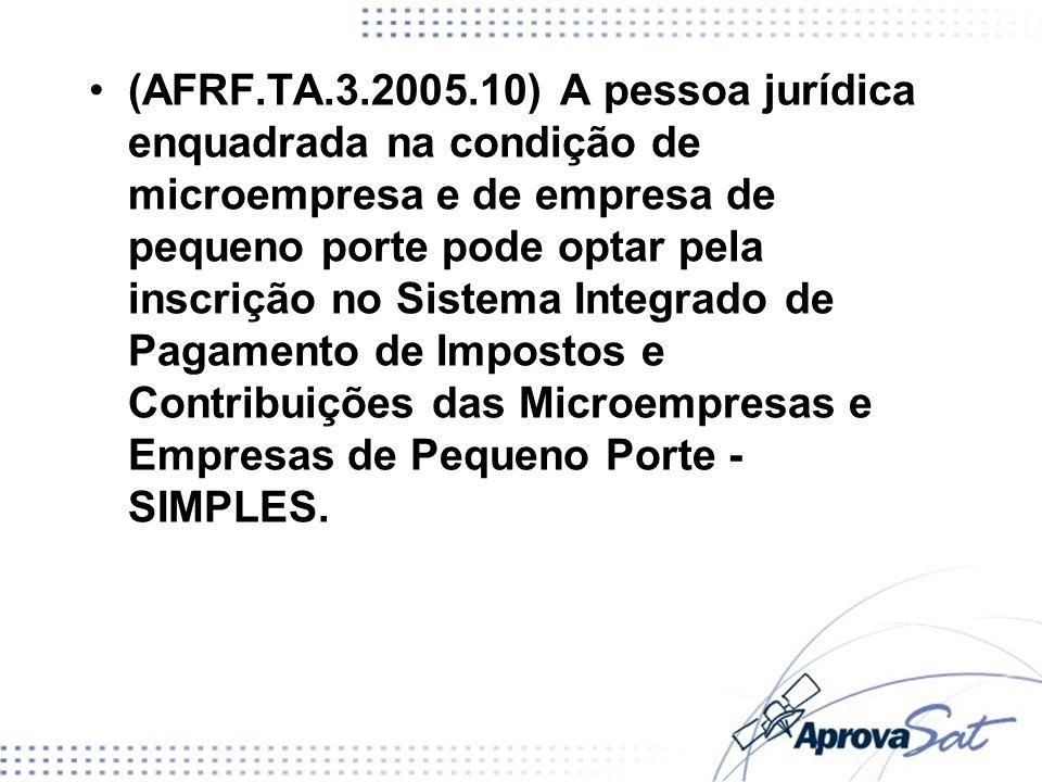 (AFRF.TA.3.2005.10) A pessoa jurídica enquadrada na condição de microempresa e de empresa de pequeno porte pode optar pela inscrição no Sistema Integrado de Pagamento de Impostos e Contribuições das Microempresas e Empresas de Pequeno Porte - SIMPLES.
