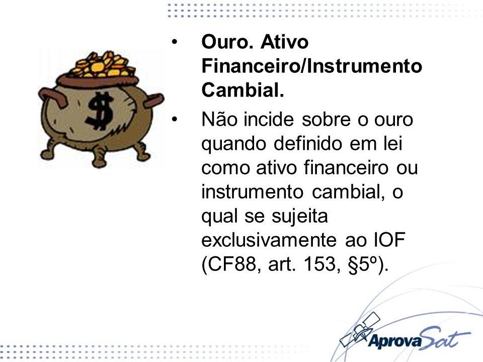 Ouro. Ativo Financeiro/Instrumento Cambial.