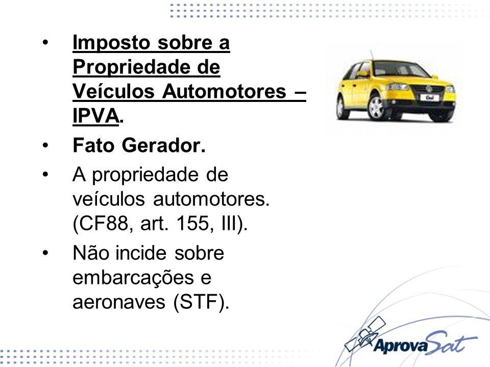 Imposto sobre a Propriedade de Veículos Automotores – IPVA.