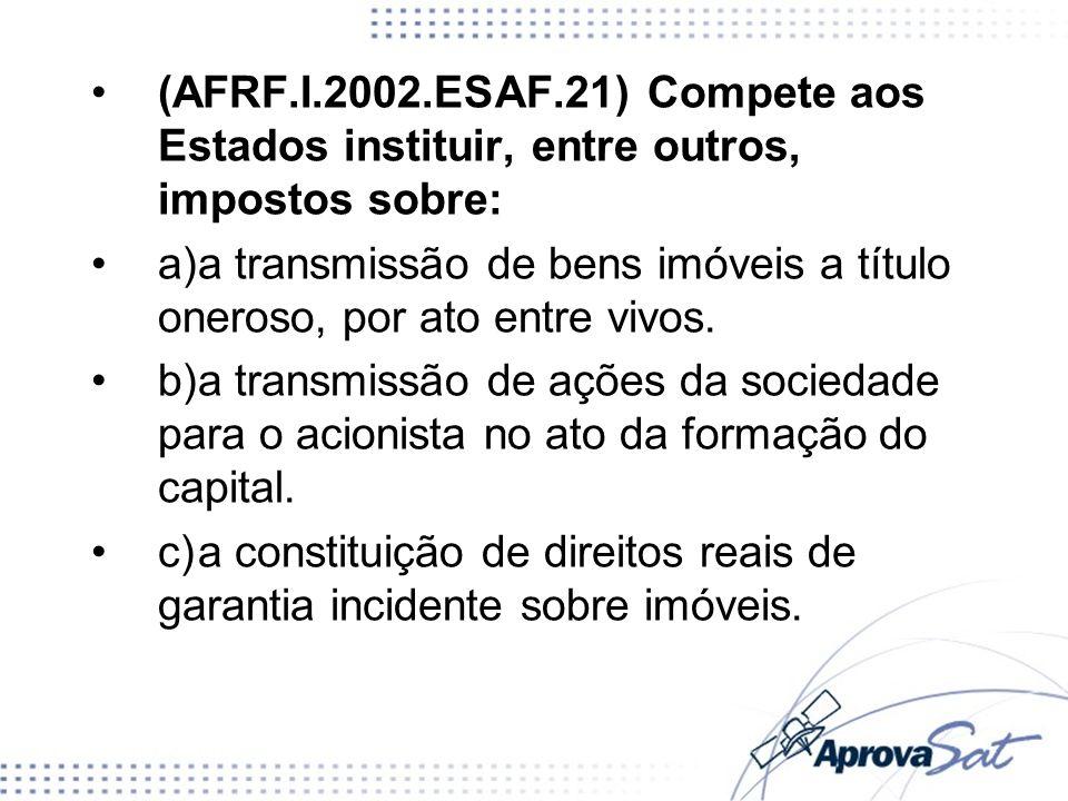 (AFRF.I.2002.ESAF.21) Compete aos Estados instituir, entre outros, impostos sobre: