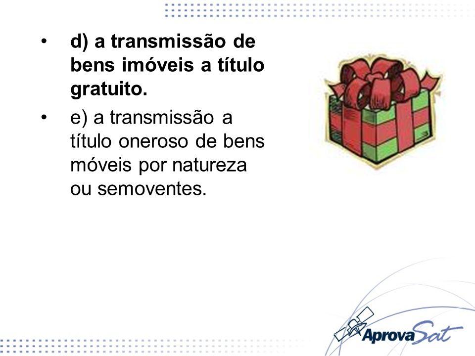 d) a transmissão de bens imóveis a título gratuito.