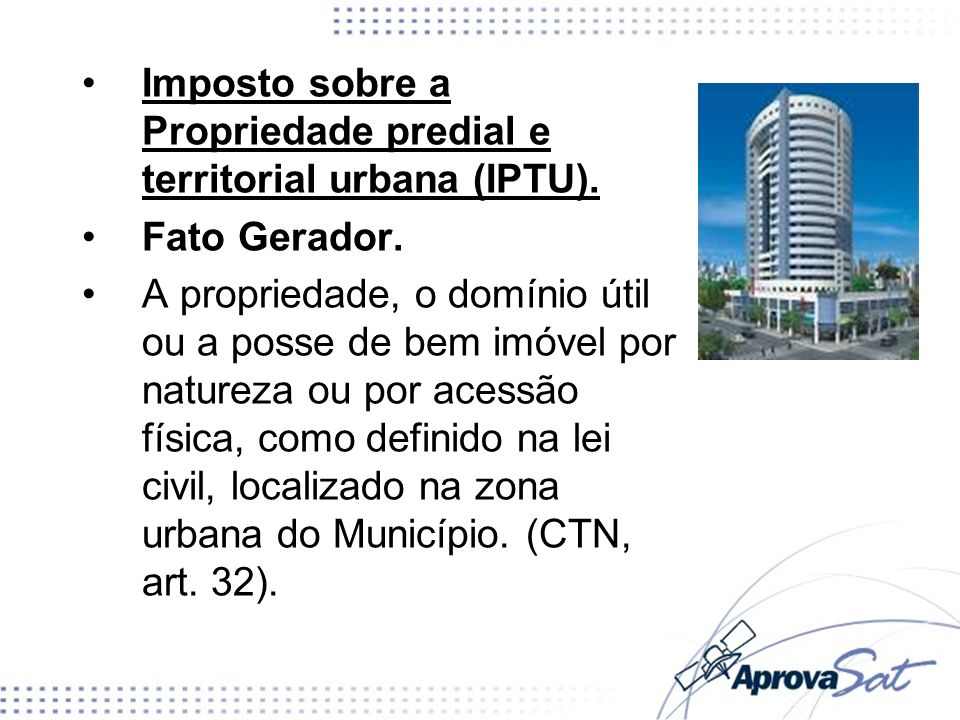 Imposto sobre a Propriedade predial e territorial urbana (IPTU).
