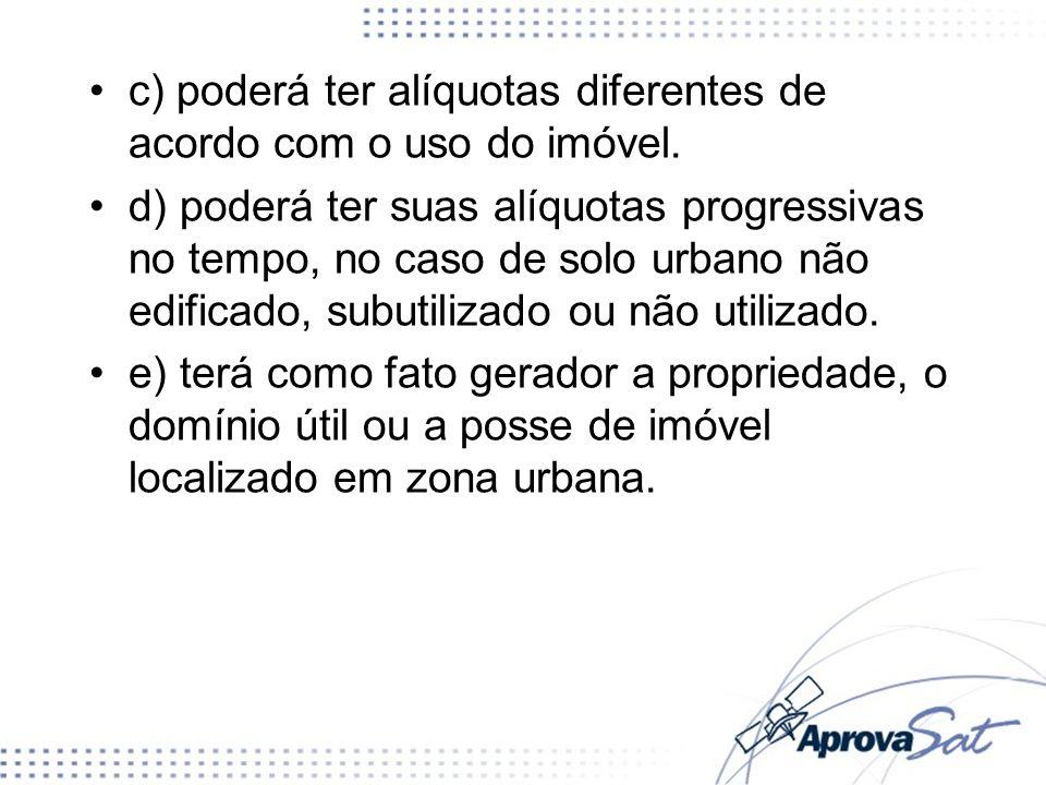 c) poderá ter alíquotas diferentes de acordo com o uso do imóvel.