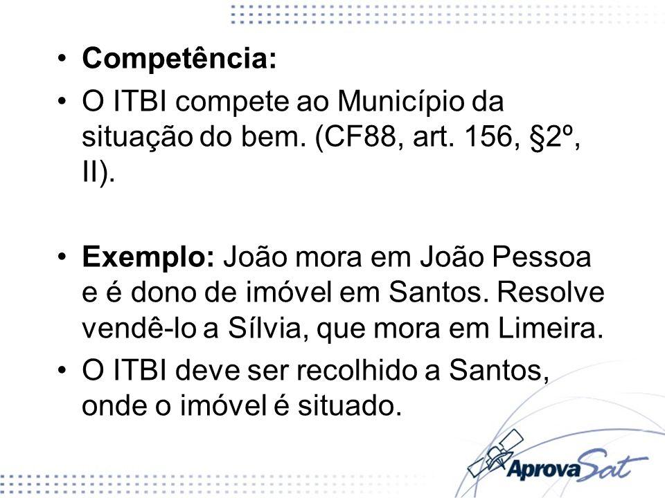Competência: O ITBI compete ao Município da situação do bem. (CF88, art. 156, §2º, II).