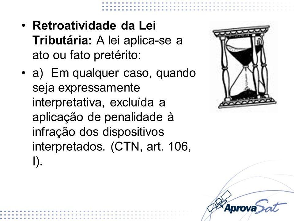 Retroatividade da Lei Tributária: A lei aplica-se a ato ou fato pretérito: