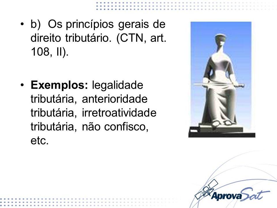 b) Os princípios gerais de direito tributário. (CTN, art. 108, II).