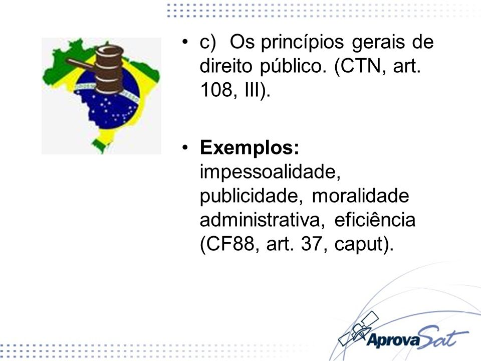 c) Os princípios gerais de direito público. (CTN, art. 108, III).