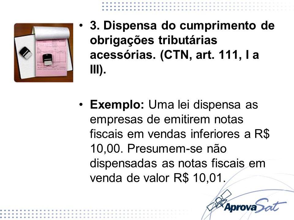 3. Dispensa do cumprimento de obrigações tributárias acessórias