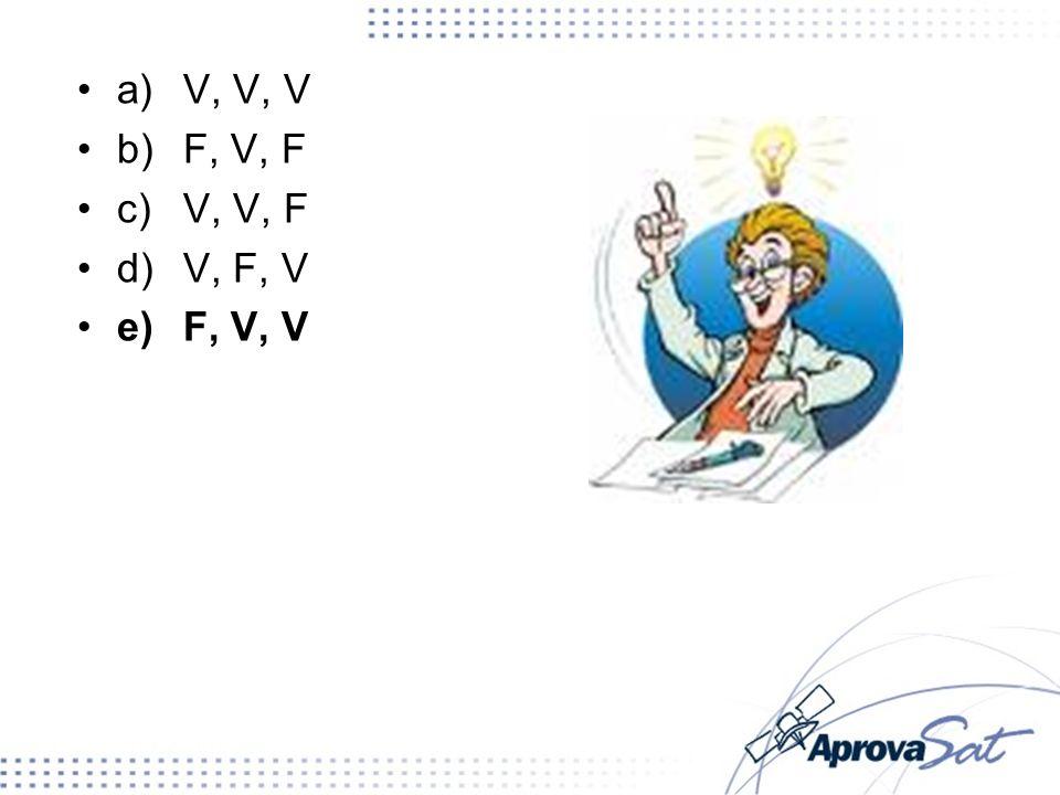 a) V, V, V b) F, V, F c) V, V, F d) V, F, V e) F, V, V